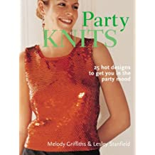 Party Knits: 24 Hot Designs to Get You in the Party Mood by Melody Griffiths (2007-08-02)