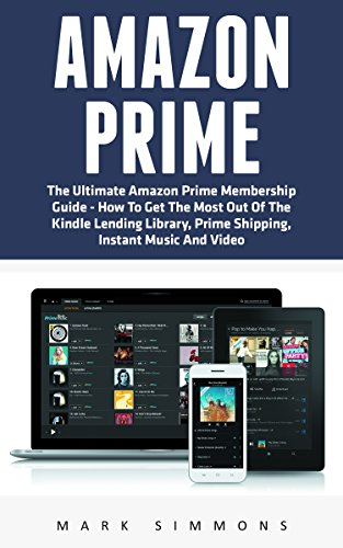 Amazon Prime: The Ultimate Amazon Prime Membership Guide - How To Get...