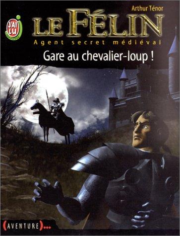 Le Félin, tome 5 : Gare au chevalier-loup ! par Arthur Ténor