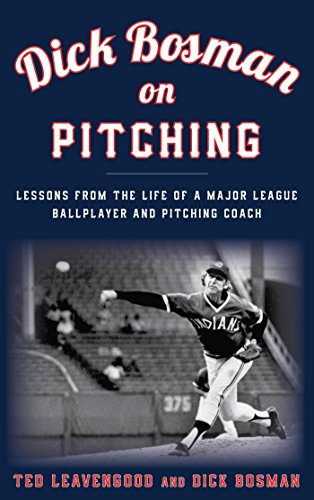 Dick Bosman on Pitching: Lessons from the Life of a Major League Ballplayer and Pitching Coach (English Edition) por Ted Leavengood