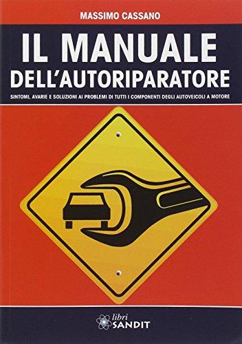 il-manuale-dellautoriparatore-sintomi-avarie-e-soluzioni-ai-problemi-di-tutti-i-componenti-degli-aut