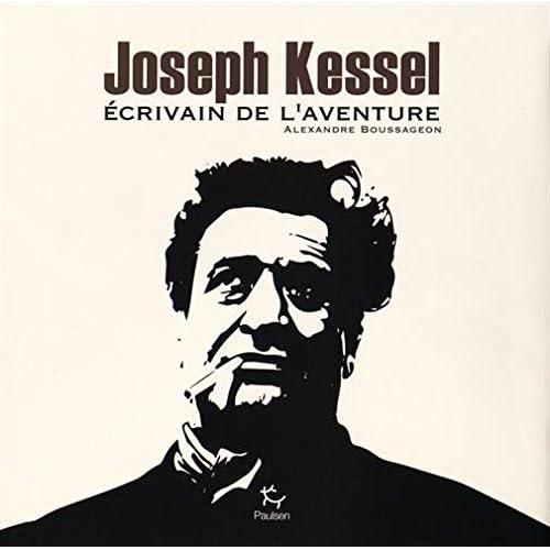 Joseph Kessel : Ecrivain de l'aventure