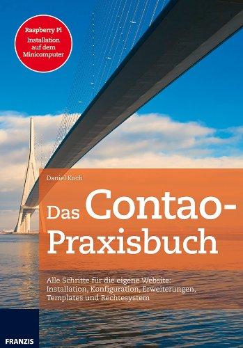 Das Contao Praxisbuch: Alle Schritte für die eigene Webseite: Installation, Konfiguration, Erweiterungen, Templates und Rechtesystem (Professional Series) (German Edition)