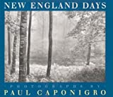 New England Days: Photographs / by Paul Caponigro ; Introduction by Paul Caponigro ; Foreword by Aprile Gallant. (Imago Mundi Book)