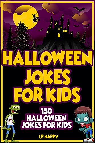 Halloween Jokes For Kids: 150 Halloween Jokes For Kids (Halloween Jokes (2017 edition) Book 6) (English Edition)