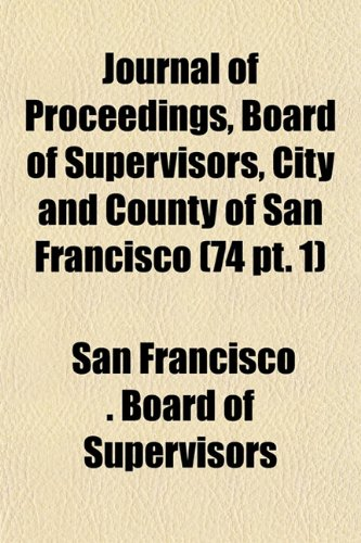 Journal of Proceedings, Board of Supervisors, City and County of San Francisco (74 pt. 1)