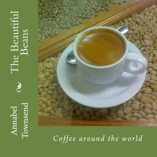 The Beautiful Beans: Coffee around the world por Dr. Annabel Townsend