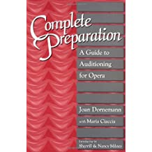 Complete Preparation: A Guide to Auditioning for Opera: Guide to Auditing for Opera