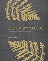 Design by Nature: Creating Layered, Lived-in Spaces Inspired by the Natural World from Watson-Guptill Publications