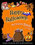 Happy Halloween Activity Book for Kids: Mazes, Coloring, DOT to DOT, Matching