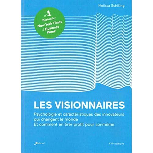 Les visionnaires: L'histoire remarquable des qualités, des faiblesses et du génie des innovateurs qui ont changé le monde