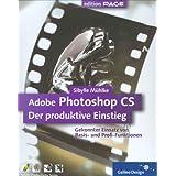 Adobe Photoshop CS – Der produktive Einstieg: komplett in Farbe (Galileo Design)