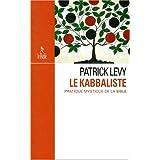 Le kabbaliste - Pratique mystique de la bible