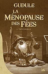 La ménopause des fées - Intégrale par  Gudule