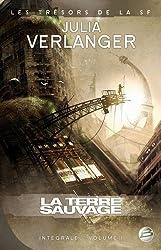 Trésors de la S-F -  Intégrale Julia Verlanger, tome 1 : La Terre sauvage