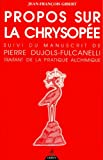 """Propos sur la Chrysopée, suivi de """"Manuscrit de Pierre Dujols-Fulcanelli traitant de la pratique alchimique"""""""