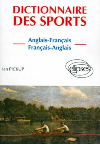 Dictionnaire des sports: Anglais-français, français-anglais = Dictionary of sport : English-French, French-English