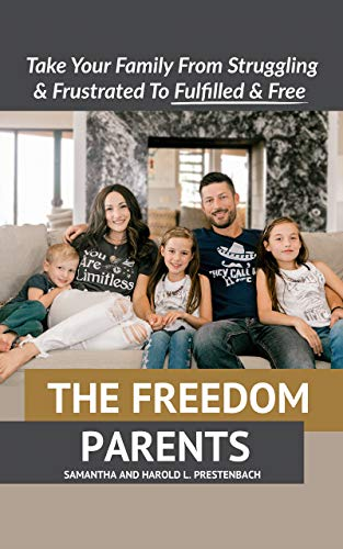 The Freedom Parents: Take Your Family From Struggling and Frustrated to Fulfilled and Free! (English Edition)