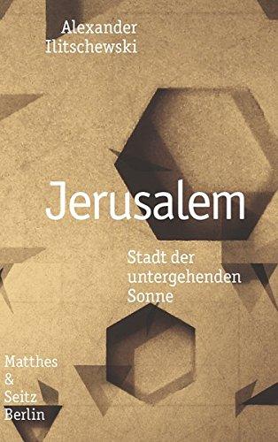 Jerusalem: Stadt der untergehenden Sonne