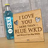 I Love You More Than Blue WKD - Funny Wooden Valentines Day Plaque Gift