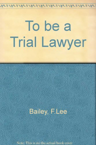 To Be a Trial Lawyer by F. Lee Bailey (1985-07-30)