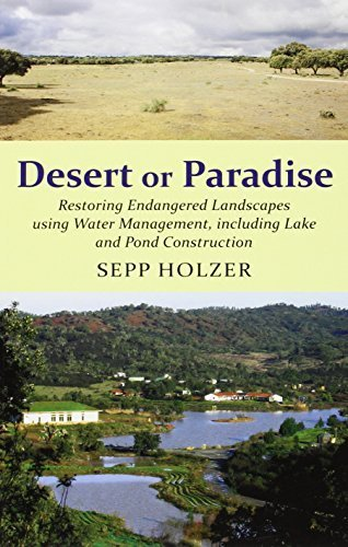 Desert or Paradise - Restoring Endangered Landscapes Using Water Management, including Lake and Pond Construction by Sepp Holzer (2012-11-26)