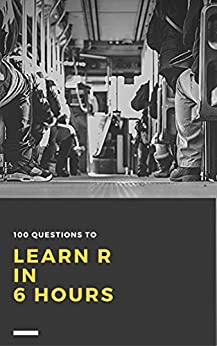 100 Questions to Learn R in 6 Hours by [TheDataMonk]