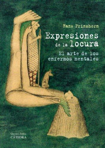 Expresiones de la locura: El arte de los enfermos mentales (Arte Grandes Temas) por Hans Prinzhorn