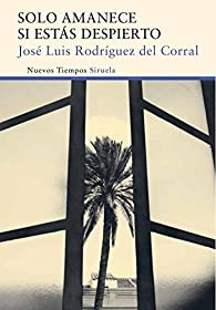 Solo amanece si estás despierto par José Luis Rodríguez del Corral