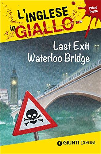 Last exit Waterloo Bridge. I racconti che migliorano il tuo inglese! Primo livello [Lingua...