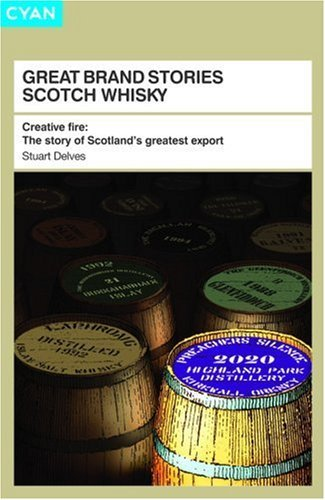 Great Brand Stories Scotch Whisky: Creative fire - The story of Scotland\'s greatest export by Stuart Delves (2007-03-01)