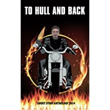 To Hull & Back Short Story Anthology 2014: A collection of humorous short stories from the 2014 To Hull & Back international short story competition. ... plus stories by each of the 7 judges.