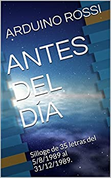 Antes Del Día : Silloge De 35 Letras Del 5/8/1989 Al 31/12/1989. por Arduino Rossi Gratis