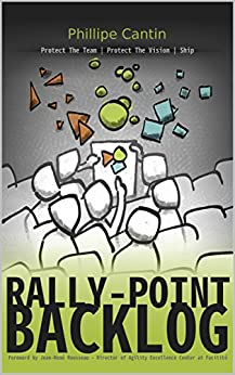 Rally-Point Backlog: Protect The Team, Protect The Vision, Ship (English Edition) de [Cantin, Phillipe]