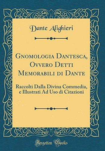 Gnomologia Dantesca, Ovvero Detti Memorabili di Dante: Raccolti Dalla Divina Commedia, e Illustrati Ad Uso di Citazioni (Classic Reprint)