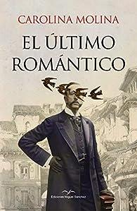 EL ULTIMO ROMANTICO par  CAROLINA MOLINA GARCIA