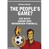 The People's Game?: Ein Buch gegen den modernen Fußball