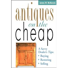 Antiques on the Cheap: A Savvy Dealer's Tips: Buying, Restoring, Selling (English Edition)