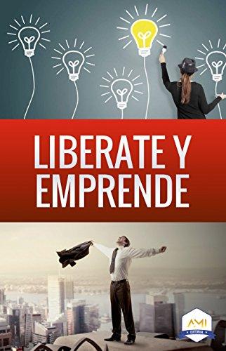 Libérate y Emprende (AMI Emprendedores nº 2)