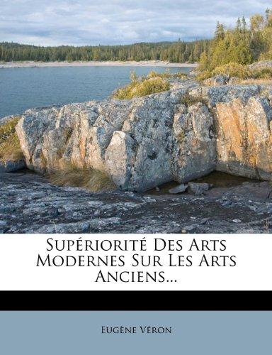 Superiorite Des Arts Modernes Sur Les Arts Anciens...