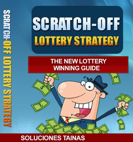 Scratch Off Lottery Strategy - The New Lottery Winning Guide (English Edition) (Lottery Guide Master)