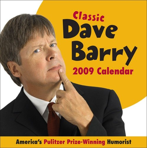 Classic Dave Barry 2009 Calendar: America's Pulitzer Prize-winning Humorist