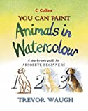 Collins You Can Paint – Animals in Watercolour: A step-by-step guide for absolute beginners
