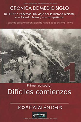 Difíciles comienzos (2ª serie de Crónica de medio siglo. Del FRAP a Podemos) por José Catalán Deus
