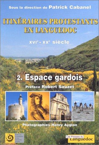 Itinéraires protestants en Languedoc du XVIème au XXème siècle. Tome 2, Espace gardois par Collectif, Patrick Cabanel