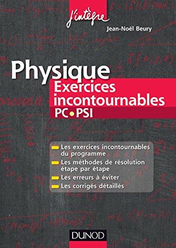 Physique Exercices incontournables PC-PSI : Méthodes de résolution étape par étape, Erreurs à éviter, Corrigés détaillés (Concours Ecoles d'ingénieurs)
