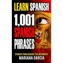 Learn Spanish: 1,001 Spanish Phrases, Spanish Phrasebook for Beginners (Spanish Phrasebooks, Learn Spanish Easy, Spanish for Beginners, Speak Spanish, ... Book, Spanish Language) (English Edition)