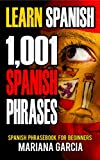 Learn Spanish: 1,001 Spanish Phrases, Spanish Phrasebook for Beginners (Spanish Phrasebooks, Learn Spanish Easy, Spanish for Beginners, Speak Spanish, Spanish Phrase Book, Spanish Language)