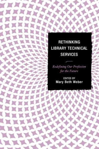 Rethinking Library Technical Services: Redefining Our Profession for the Future