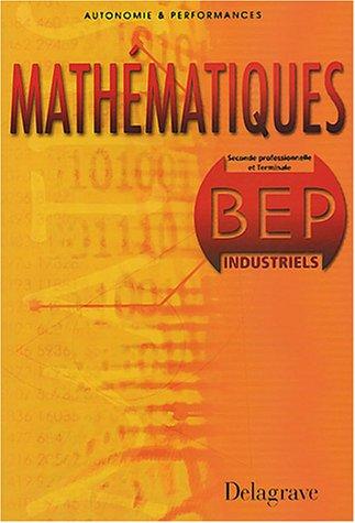 Autonomie et Performance : Mathématiques, BEP Industriels (Manuel)